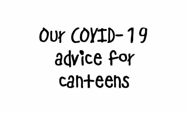 UPDATED: Our COVID-19 advice for canteens